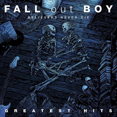 Fall Out Boy Believers Never Die Greatest H
