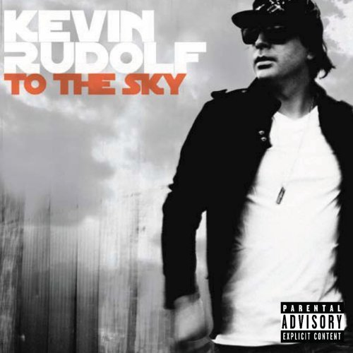 Kevin Rudolf To The Sky Explicit Version