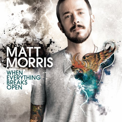 Morris Matt When Everything Breaks Open