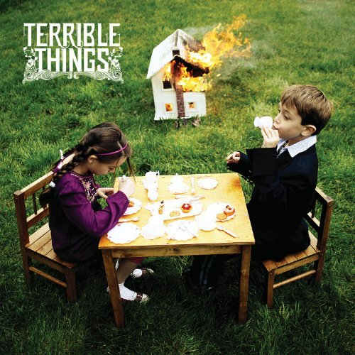 Terrible Things Terrible Things