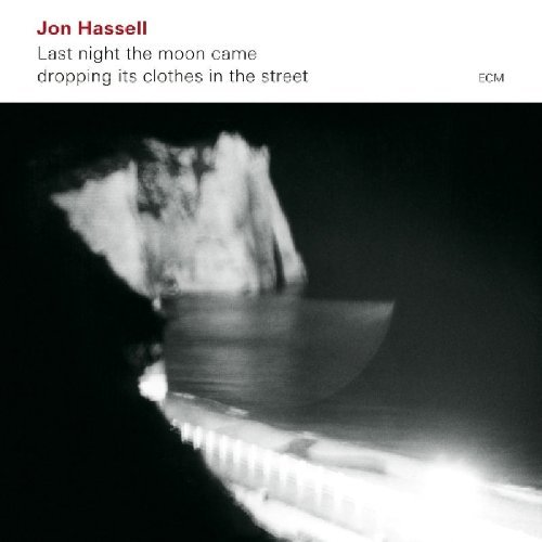 Jon Hassell Last Night The Moon Ca