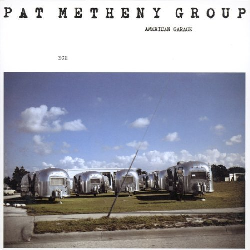 Pat Metheny Group American Garage American Garage