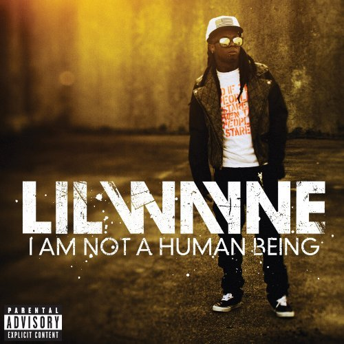 Lil Wayne I Am Not A Human Being Explicit Version
