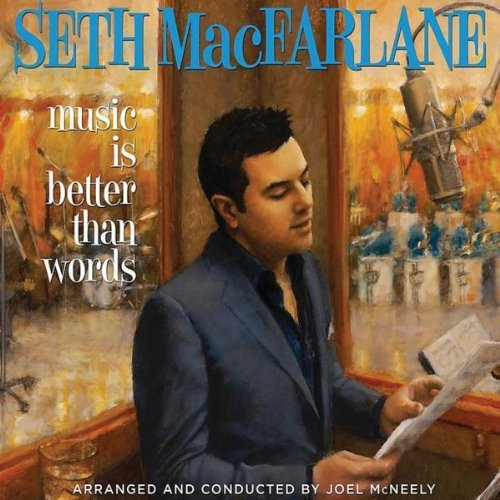 Seth Macfarlane Music Is Better Than Words