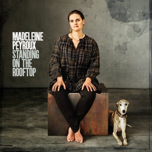 Madeleine Peyroux Standing On The Rooftop Standing On The Rooftop