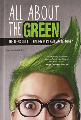Kara Mcguire All About The Green The Teens' Guide To Finding Work And Making Money