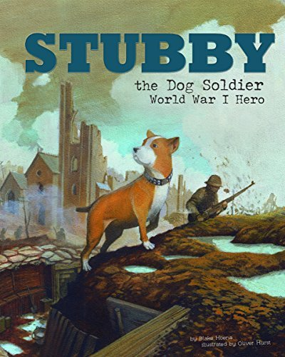 Blake Hoena Stubby The Dog Soldier World War I Hero