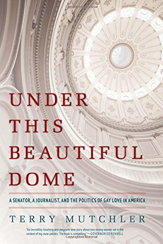 Terry Mutchler Under This Beautiful Dome A Senator A Journalist And The Politics Of Gay