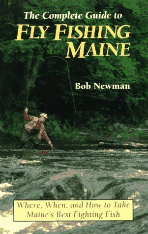 Bob Newman Complete Guide To Fly Fishing Maine