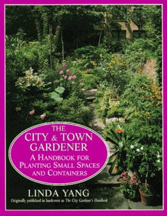 Yang Linda The City And Town Gardener A Handbook For Plantin