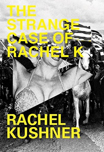 Rachel Kushner The Strange Case Of Rachel K