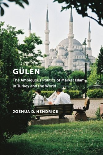 Joshua D. Hendrick Gulen The Ambiguous Politics Of Market Islam In Turkey