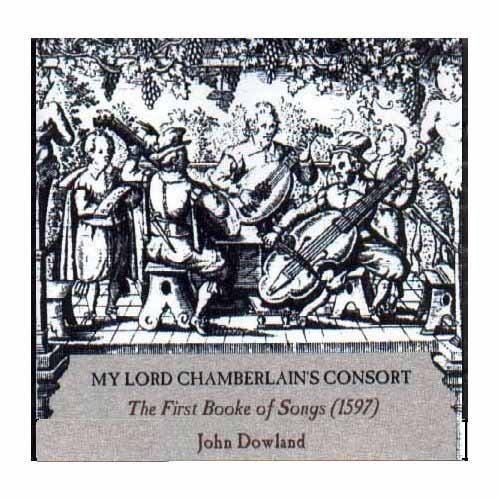 John Dowland My Lord Chamberlain's Consort The First Booke Of Songs (1597)
