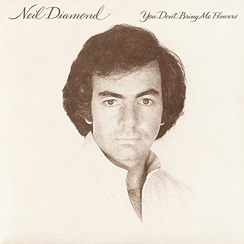Neil Diamond You Don't Bring Me Flowers