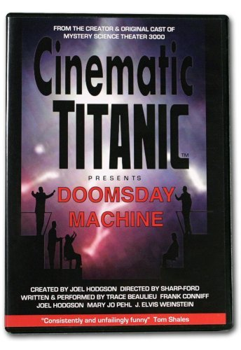 Cinematic Titanic Presents Doomsday Machine Cinematic Titanic Presents Doomsday Machine