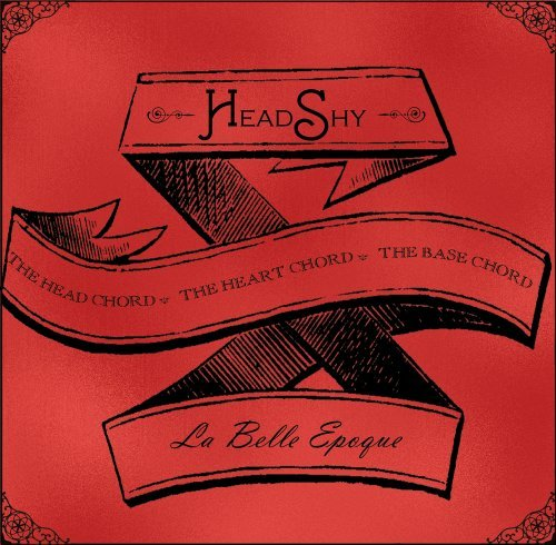 Headshy La Belle Epoque The Head Chord The Heart Chord