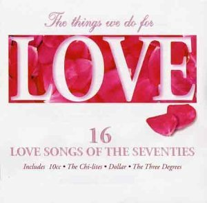 The Things We Do For Love 16 Love Songs Of The S The Things We Do For Love 16 Love Songs Of The S