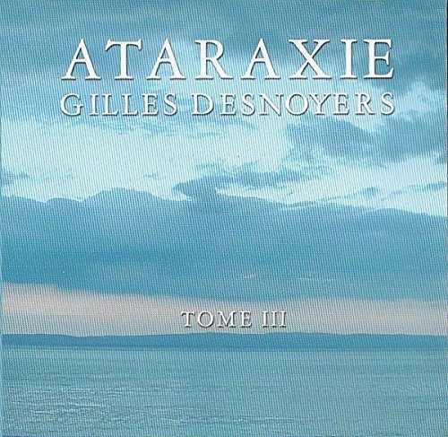 Gilles Desnoyers Ataraxie Tome Iii Import CD Gilles Desnoyers