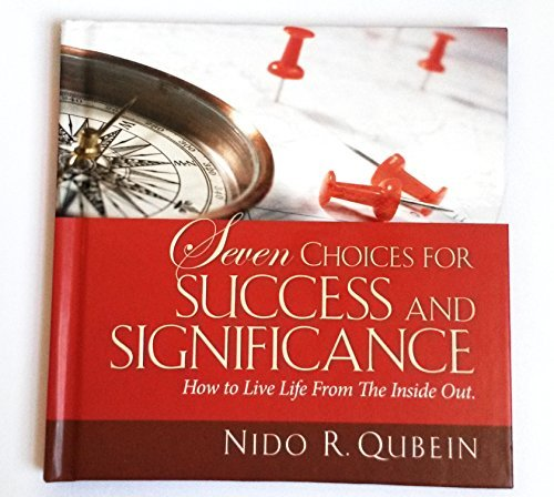 Nido R. Qubein Seven Choices For Success And Significance How To