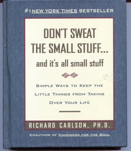 Richard Carlson Don't Sweat The Small Stuff... And It's All Small