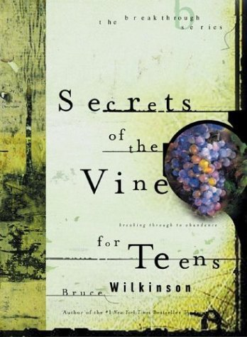 Bruce Wilkinson Secrets Of The Vine For Teens