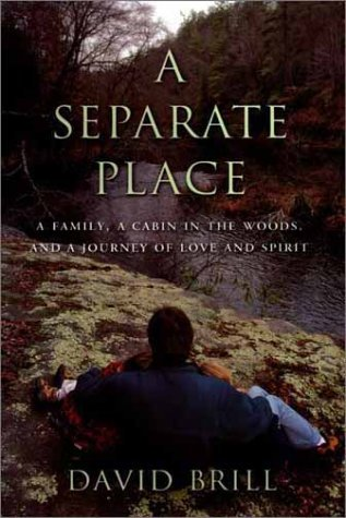 David Brill A Separate Place A Family A Cabin In The Woods & A Journey Of Love & Spirit