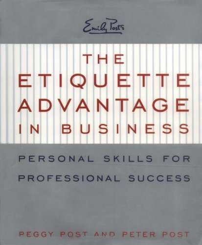 Peggy Post The Etiquette Advantage In Business Personal Skil