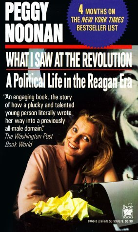 Peggy Noonan What I Saw At The Revolution