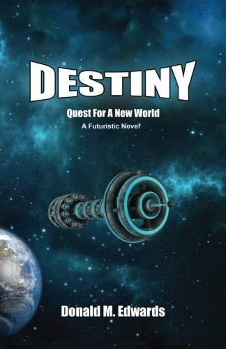 Donald M. Edwards Destiny Quest For A New World