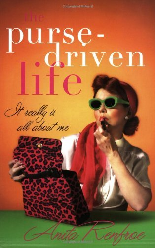Anita Renfroe The Purse Driven Life It Really Is All About Me