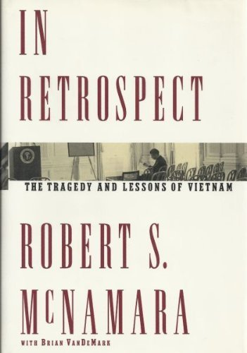 Robert S. Mcnamara In Retrospect The Tragedy And Lessons Of Vietnam
