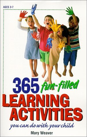 Mary S. Weaver 365 Fun Filled Learning Activities You Can Do Wit