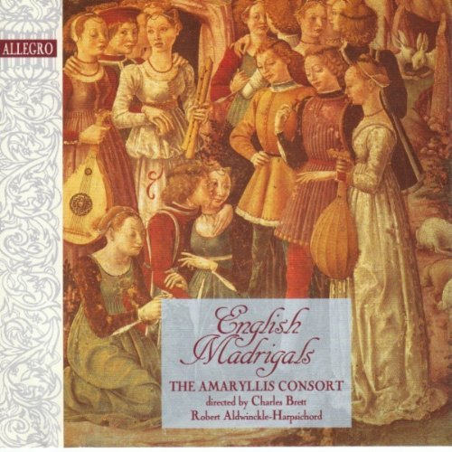 Charles Brett Charles Brett Robert Aldwinckle English Madrigals The Amaryllis Consort