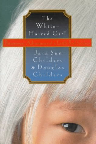 Sun Childers Jaia Childers Douglas The White Haired Girl Bittersweet Adventures Of A Bittersweet Adventures Of A Little Red Soldier