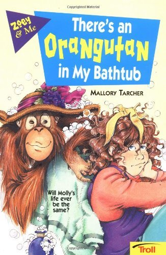 Mallory Tarcher There's An Orangutan In My Bathtub Zoey & Me
