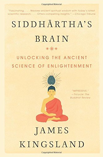 James Kingsland Siddhartha's Brain Unlocking The Ancient Science Of Enlightenment