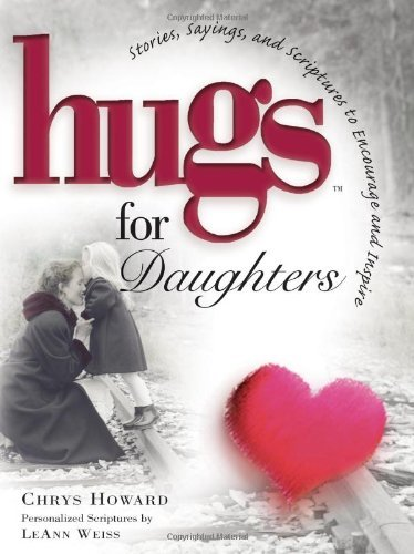 Chrys Howard Hugs For Daughters Stories Sayings And Scriptur