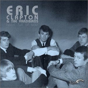 Eric Clapton & The Yardbirds Heart Full Of Soul