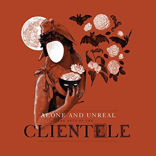 The Clientele Alone & Unreal (the Best Of The Clientele)