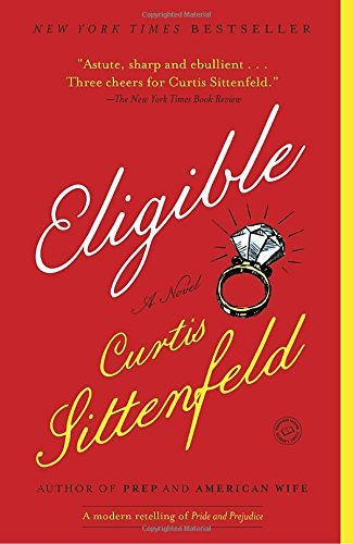 Curtis Sittenfeld Eligible A Modern Retelling Of Pride And Prejudice