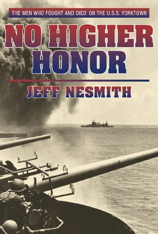 Jeff Nesmith No Higher Honor The U.S.S. Yorktown At The Battle