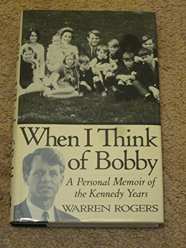 Warren Rogers When I Think Of Bobby A Personal Memoir Of The Ke