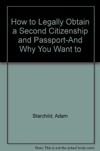 Adam Starchild How To Legally Obtain A Second Citizenship And Pas
