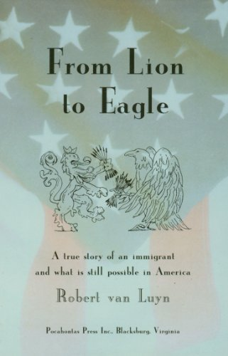 Robert Van Luyn From Lion To Eagle A True Story Of An Immigrant A