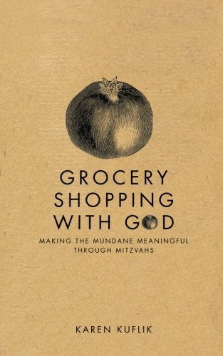 Karen Kuflik Grocery Shopping With God Making The Mundane Mean
