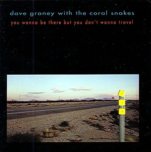 Dave Graney With The Coral Snakes You Wanna Be There But You Don't Want To Travel