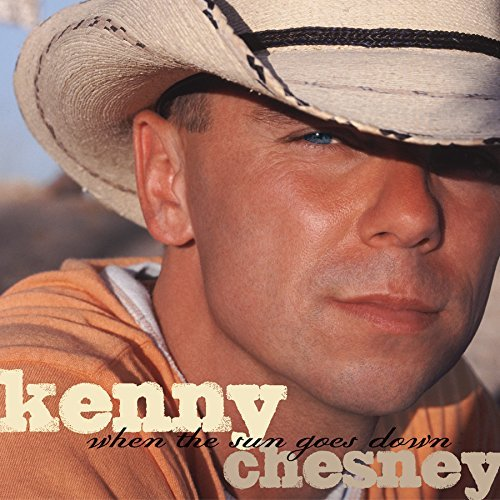 Kenny Chesney When The Sun Goes Down When The Sun Goes Down