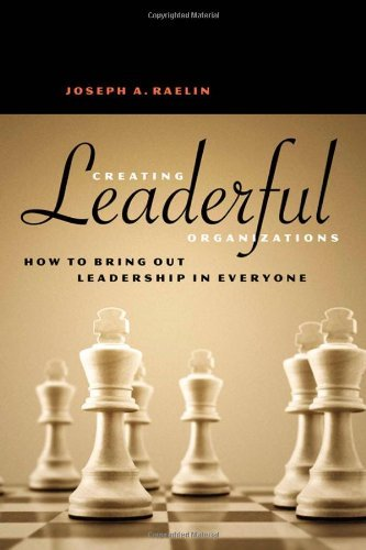 Joseph A. Raelin Creating Leaderful Organizations How To Bring Out Leadership In Everyone