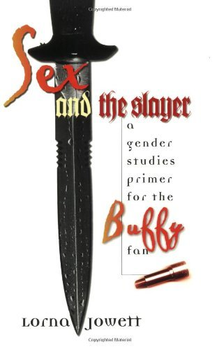 Lorna Jowett Sex And The Slayer A Gender Studies Primer For The Buffy Fan