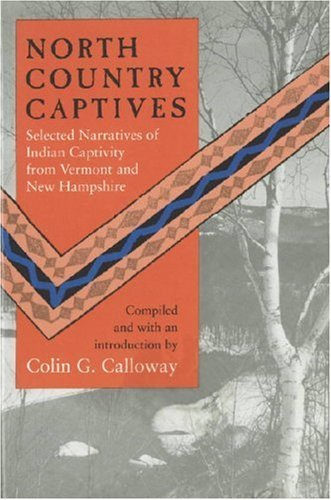 Colin G. Calloway North Country Captives Selected Narratives Of Indian Captivity From Verm